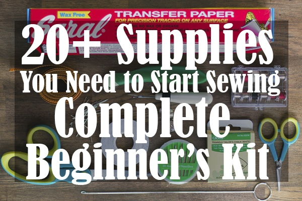 20+ Supplies You Need to Start Sewing Complete Beginner's Kit