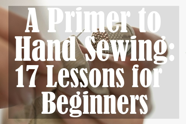 A Primer to Hand Sewing 17 Lessons for Beginners