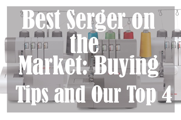 Best Serger on the Market Buying Tips