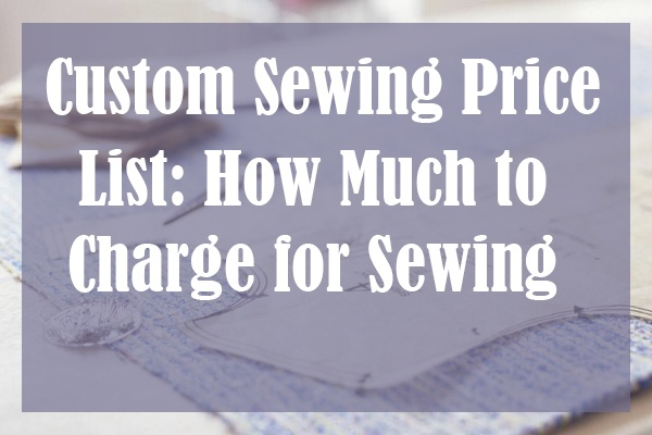 Custom Sewing Price List How Much To Charge For Sewing