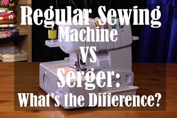Regular Sewing Machine vs Serger What's the Difference