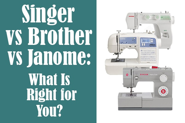 Singer vs Brother vs Janome What Is Right for You